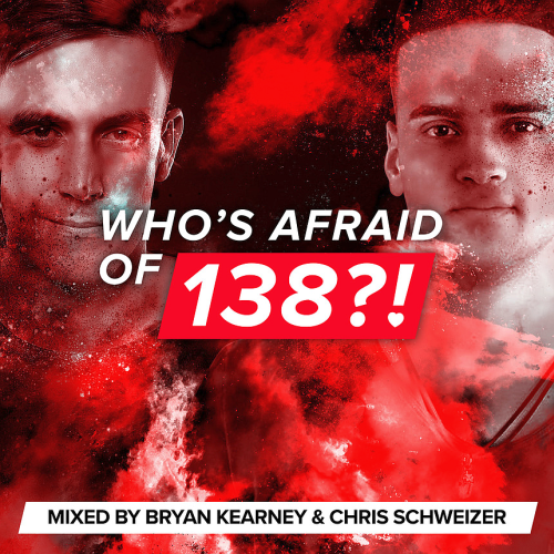 Whos Afraid Of 138 (Mixed by Bryan Kearney & Chris Schweizer) (2017)