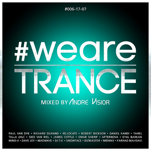 #WeAreTrance #006-17-07 (Mixed By Andre Visior) (2017)