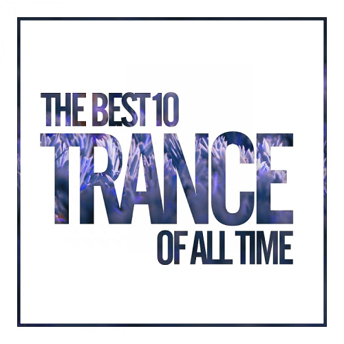 The Best 10 Trance Of All Time (2017)