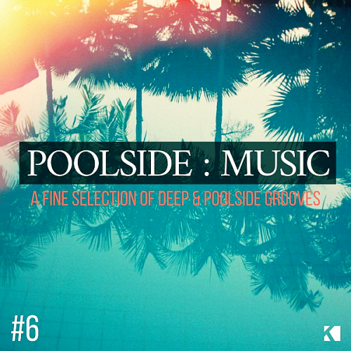 Poolside: Music Vol 6 (A Fine Selection of Deep and Poolside Grooves) (2017)